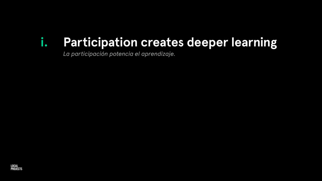 i. Participation creates deeper learning La par...