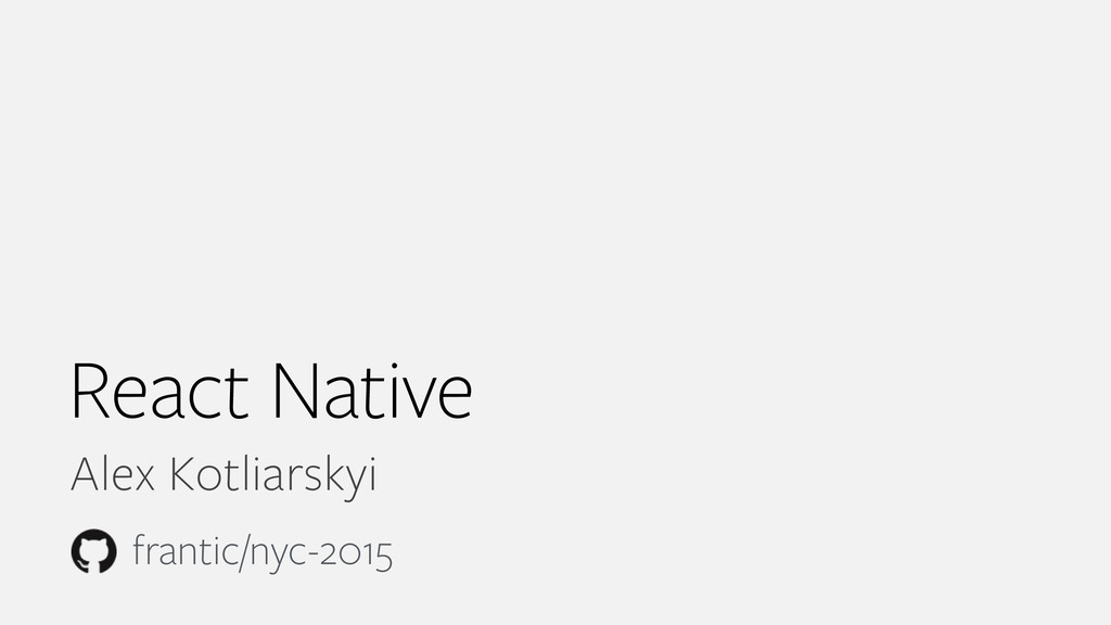 React Native Alex Kotliarskyi frantic/nyc-2015