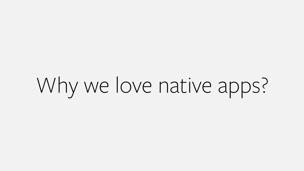 Why we love native apps?