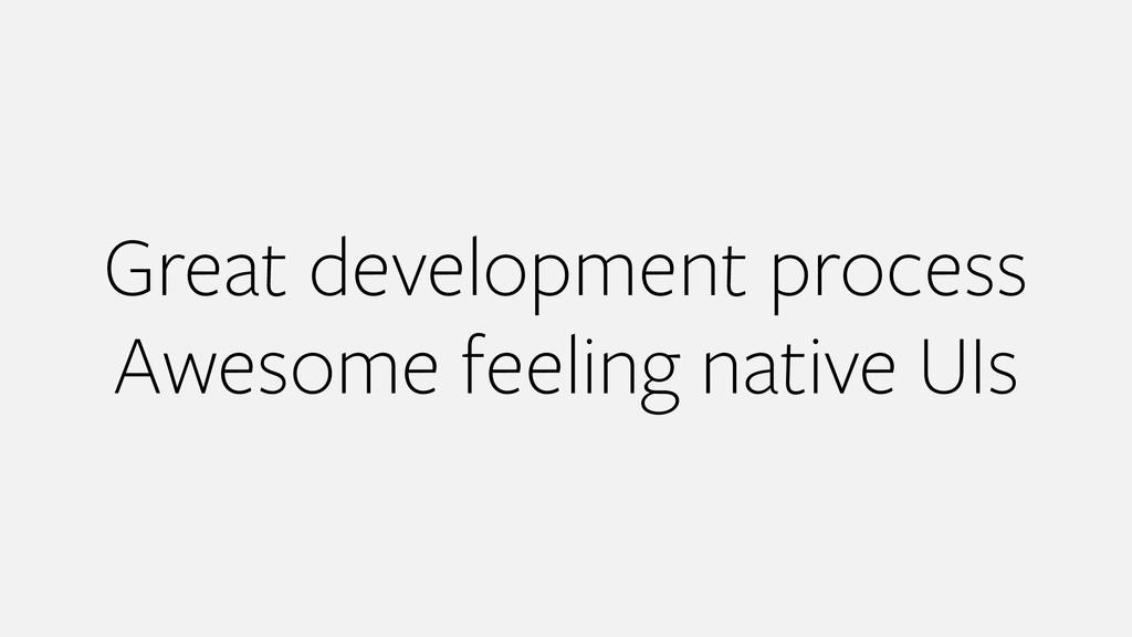 Great development process Awesome feeling nativ...