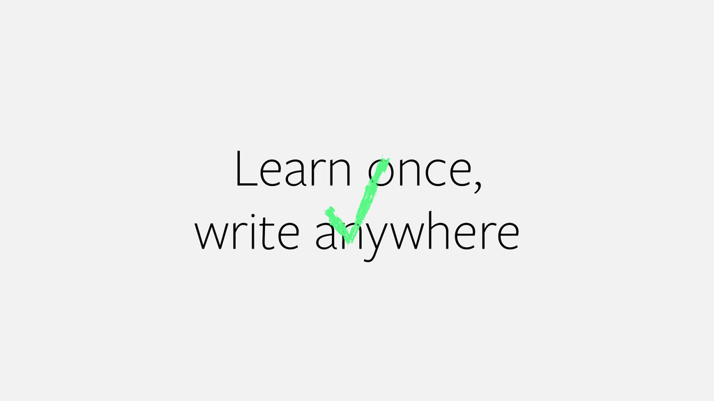 Learn once, write anywhere