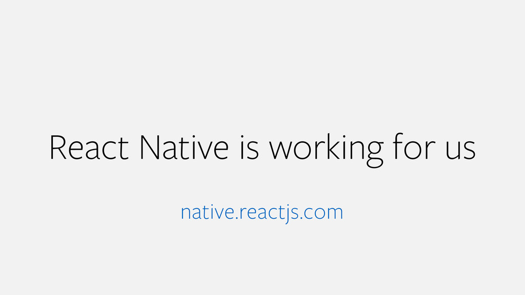 React Native is working for us native.reactjs.c...