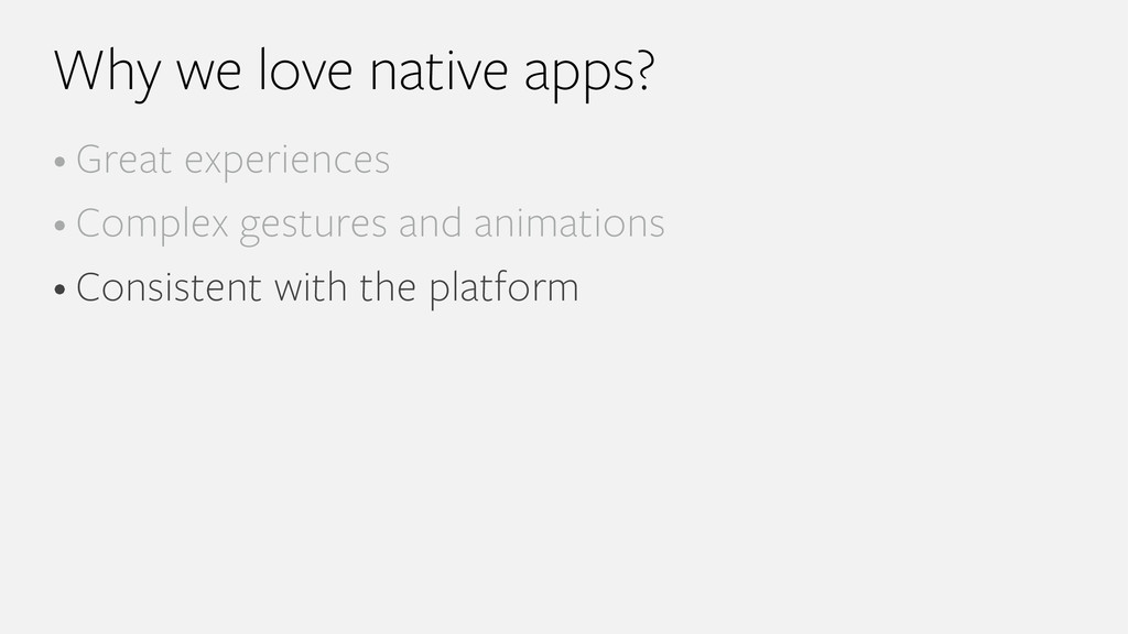 Why we love native apps? • Great experiences • ...