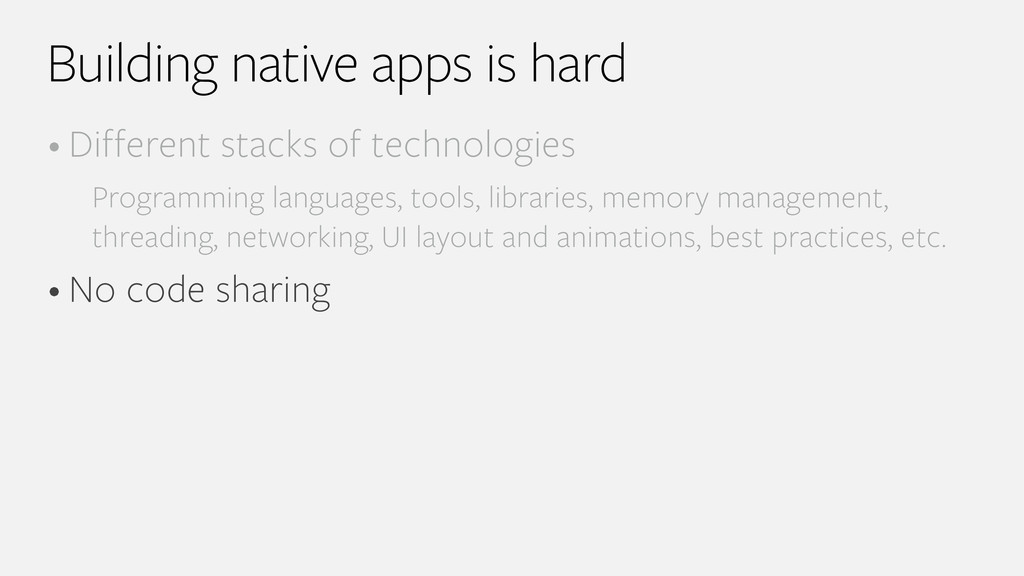Building native apps is hard • Different stacks...