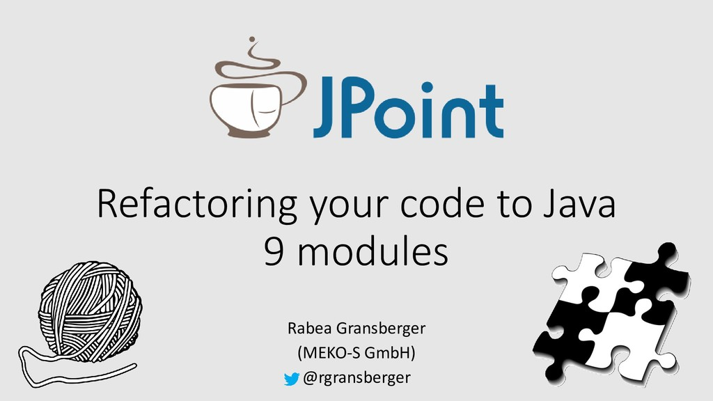 Refactoring your code to Java 9 modules Rabea G...