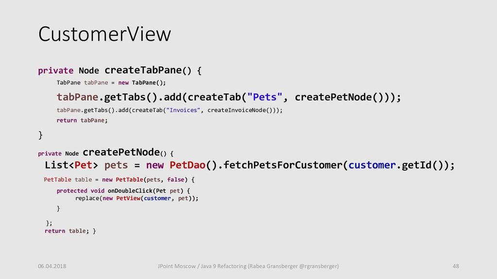 CustomerView private Node createTabPane() { Tab...