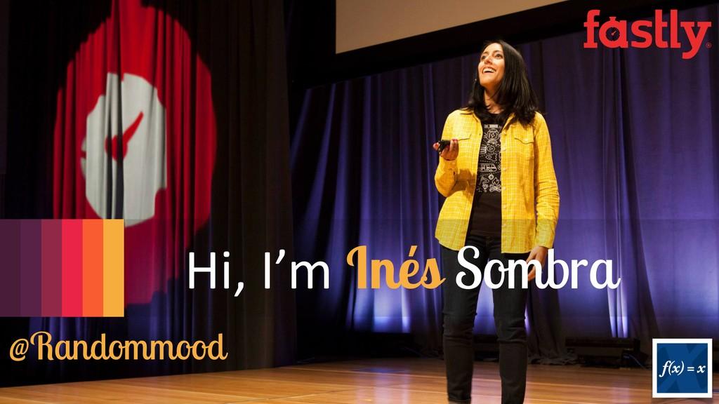 @Randommood Hi, I'm Inés Sombra