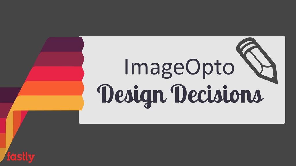 ImageOpto Design Decisions
