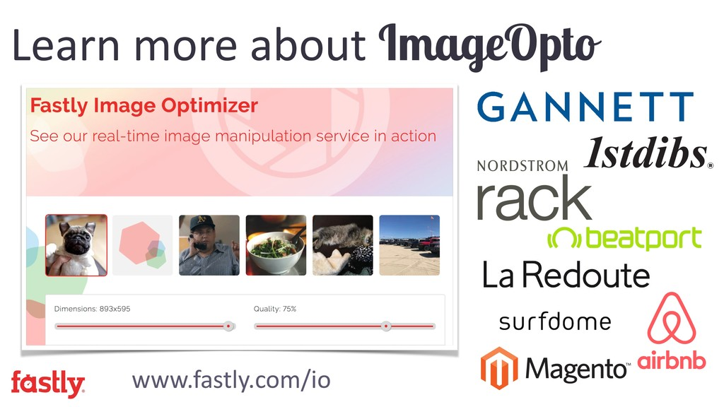 Learn more about ImageOpto www.fastly.com/io