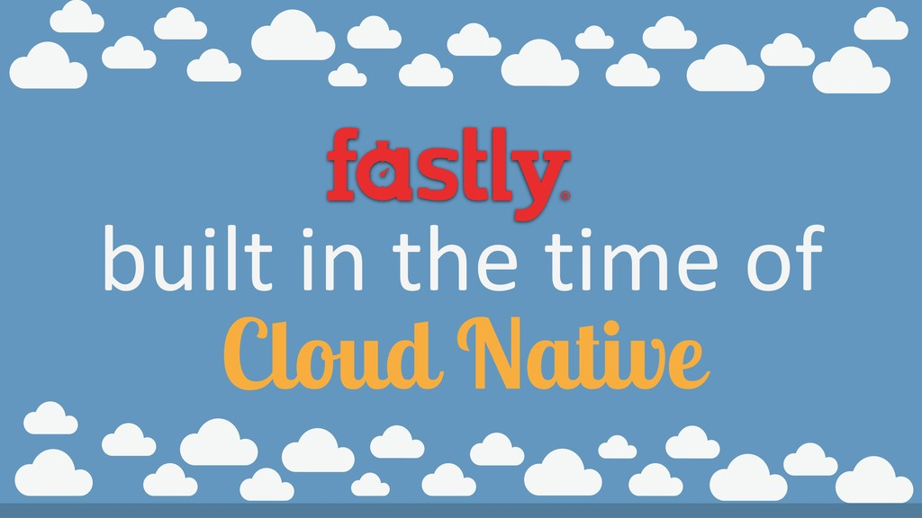 built in the time of Cloud Native