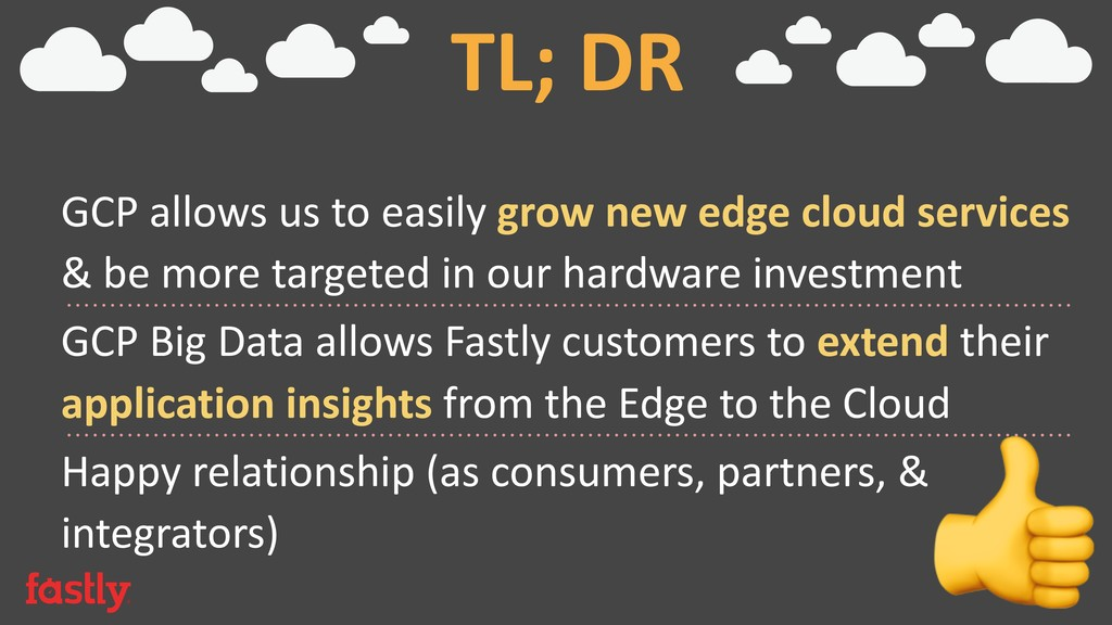 TL; DR GCP allows us to easily grow new edge cl...