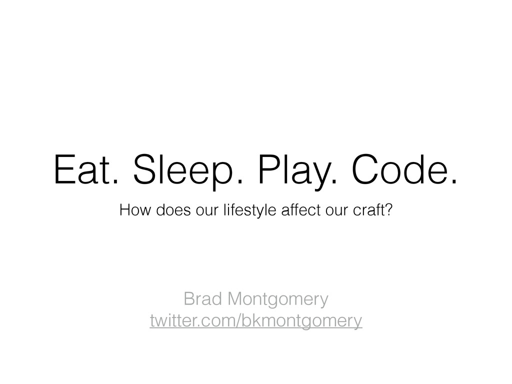 Eat. Sleep. Play. Code. How does our lifestyle ...