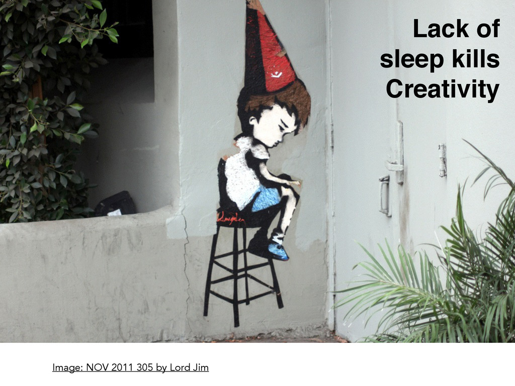 Lack of! sleep kills Creativity Image: NOV 2011...