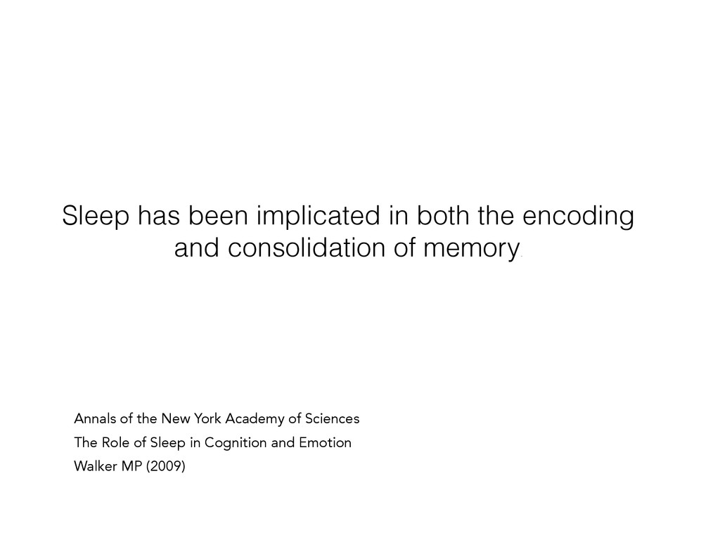 Sleep has been implicated in both the encoding ...