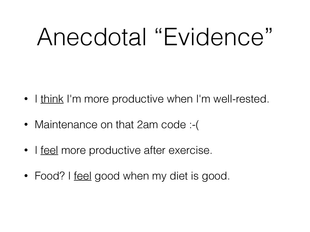 """Anecdotal """"Evidence"""" • I think I'm more product..."""