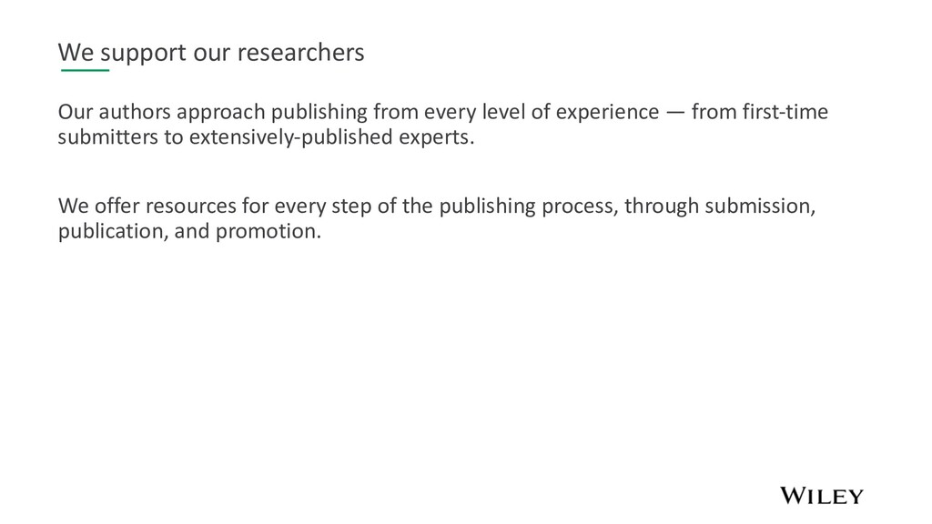 We support our researchers Our authors approach...