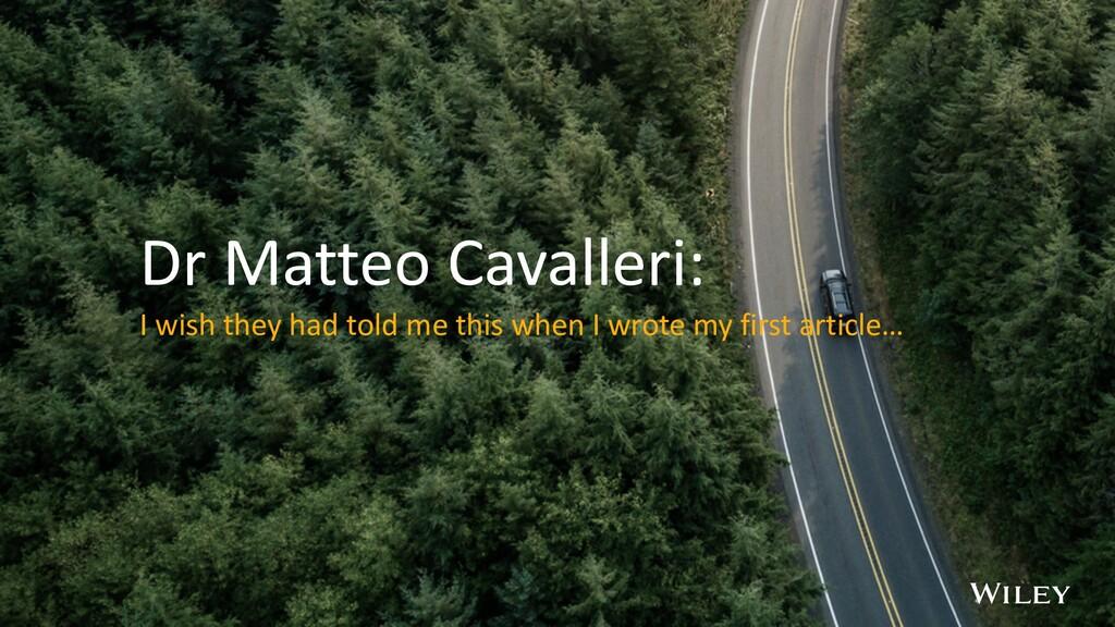 Dr Matteo Cavalleri: I wish they had told me th...