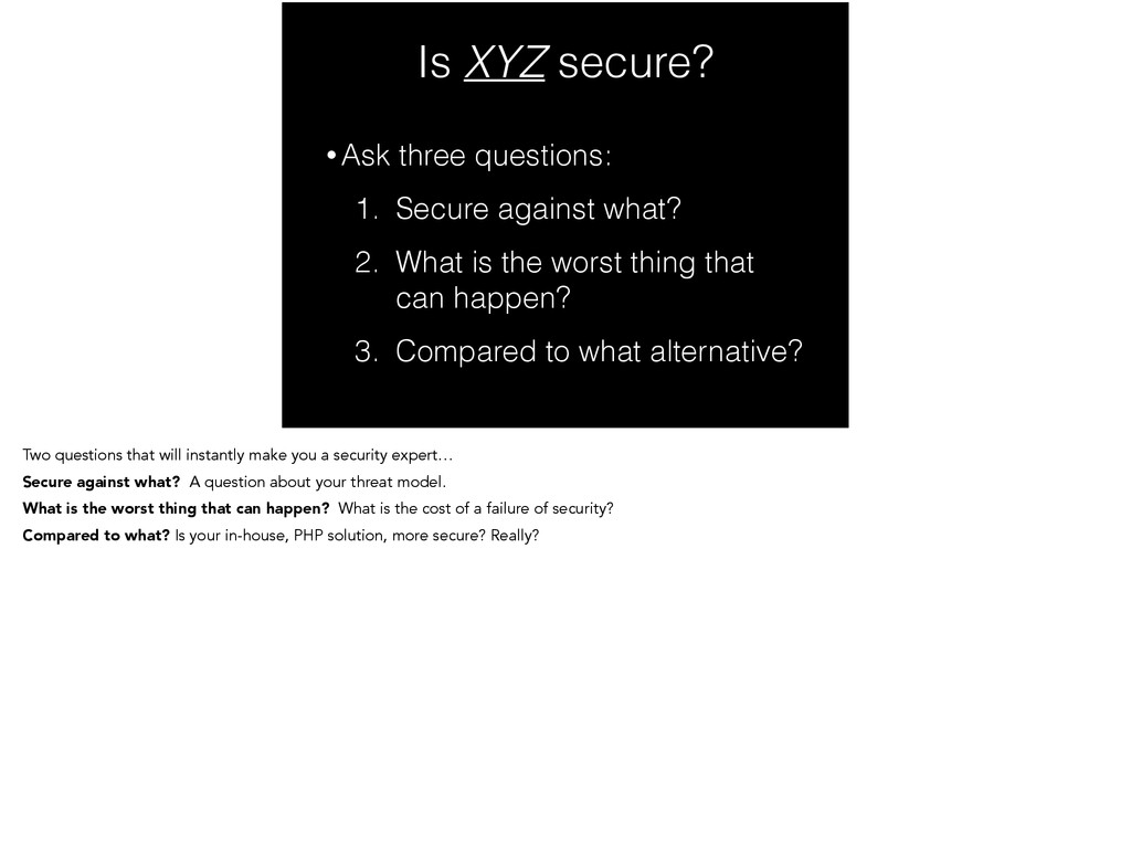 Is XYZ secure? • Ask three questions: 1. Secure...