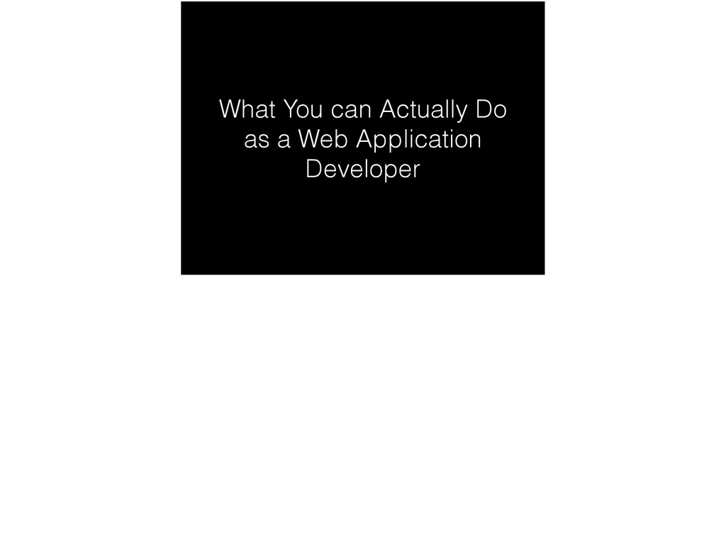 What You can Actually Do as a Web Application D...