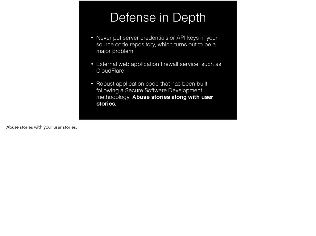 Defense in Depth • Never put server credentials...