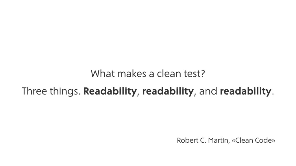 What makes a clean test? Three things. Readabil...