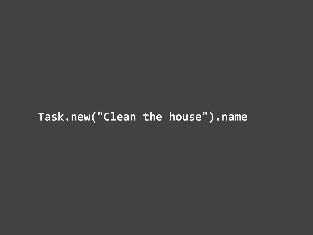 "Task.new(""Clean	