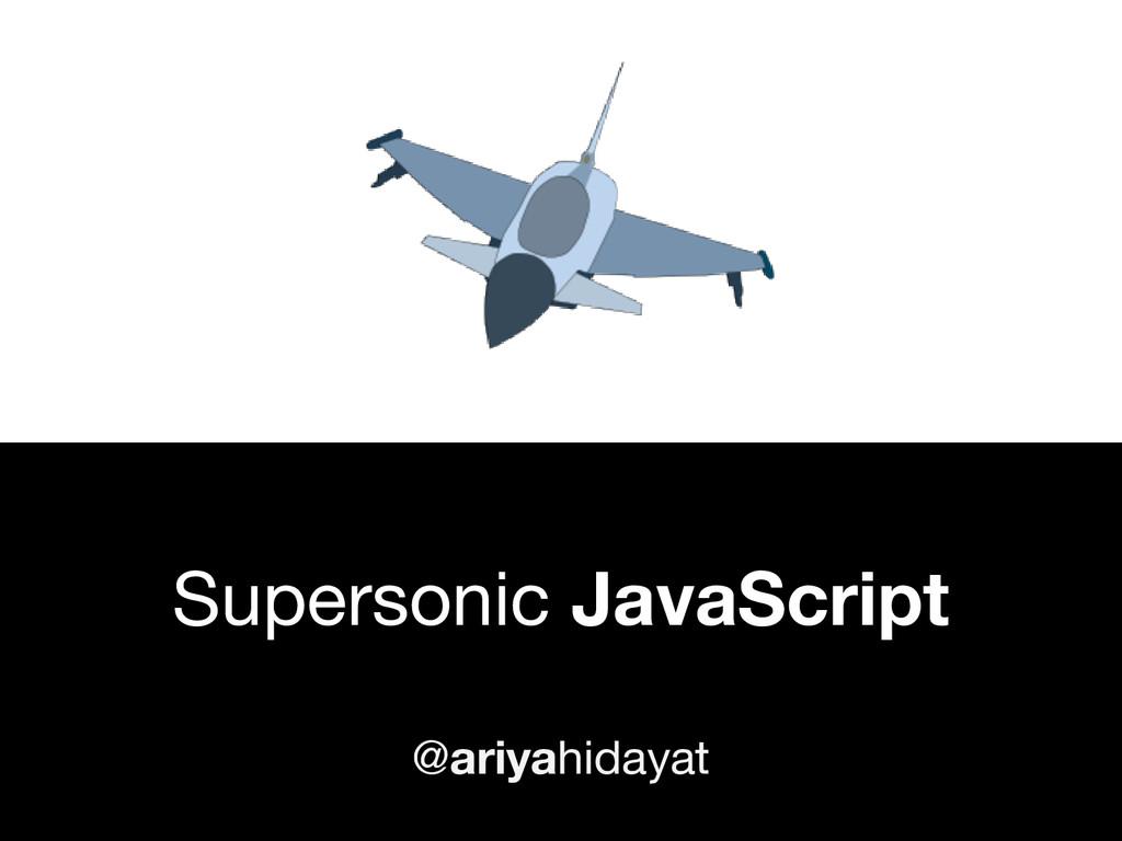 Supersonic JavaScript @ariyahidayat