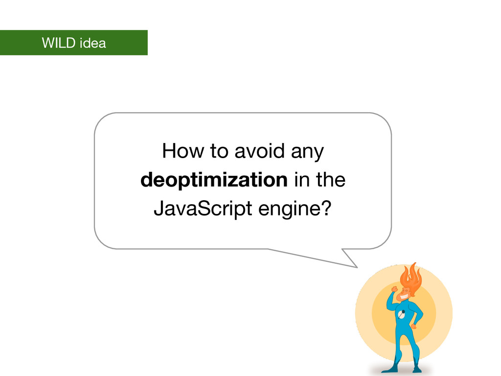 WILD idea How to avoid any deoptimization in th...