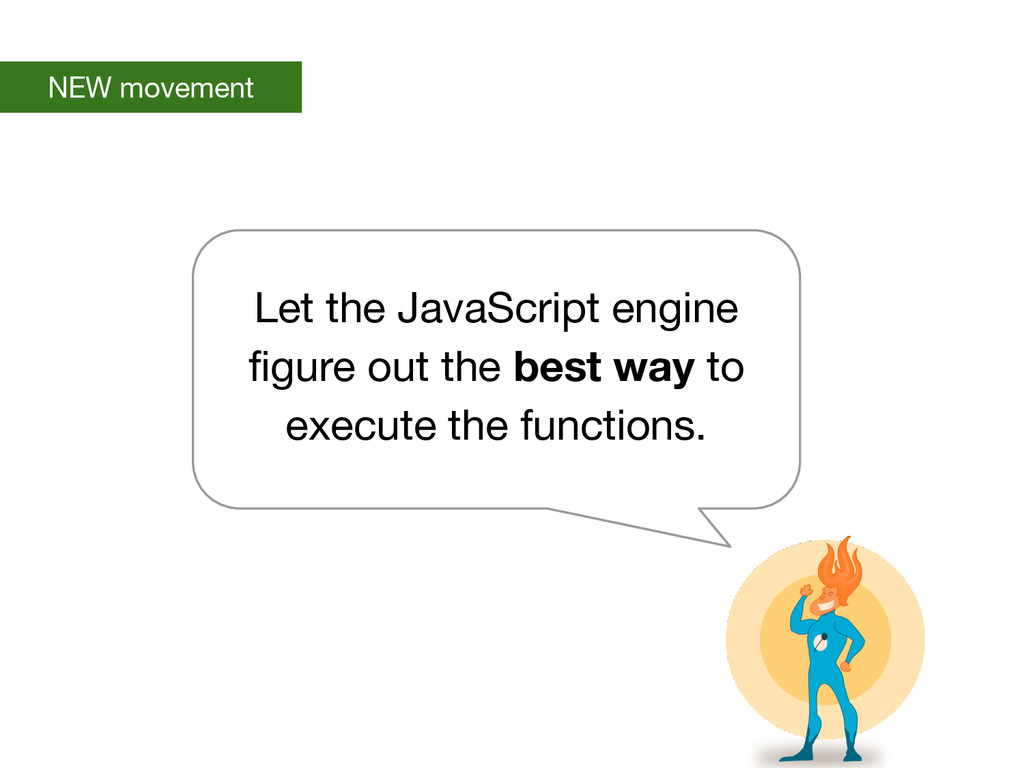 NEW movement Let the JavaScript engine figure o...