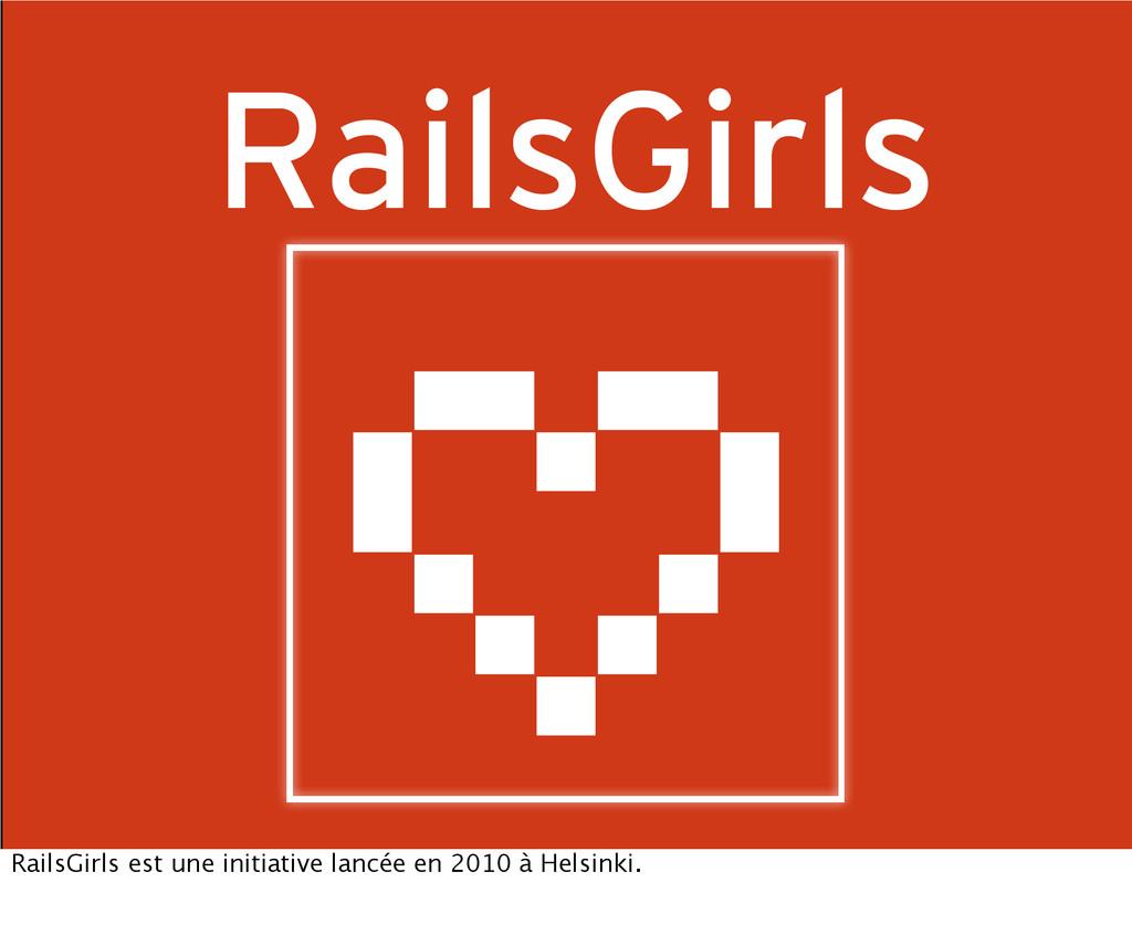RailsGirls RailsGirls est une initiative lancée...