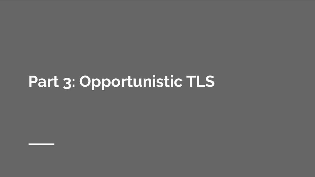 Part 3: Opportunistic TLS