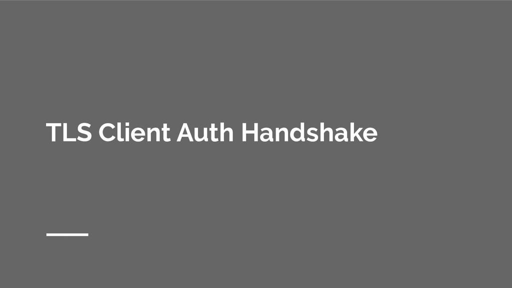 TLS Client Auth Handshake