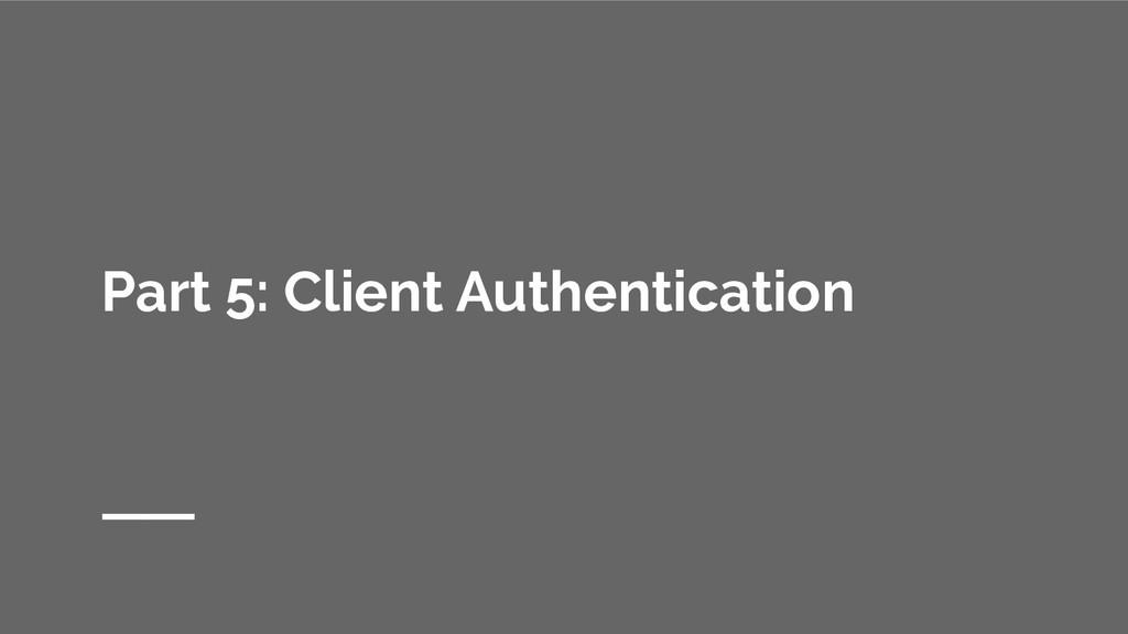 Part 5: Client Authentication