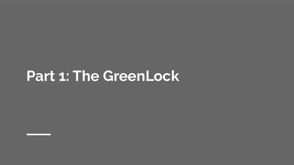 Part 1: The GreenLock