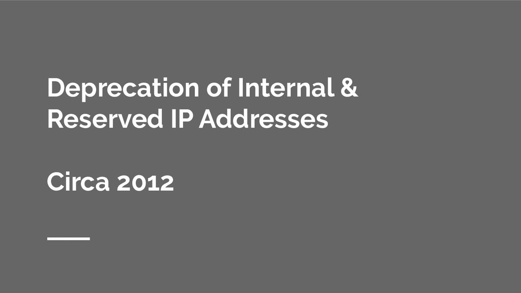 Deprecation of Internal & Reserved IP Addresses...