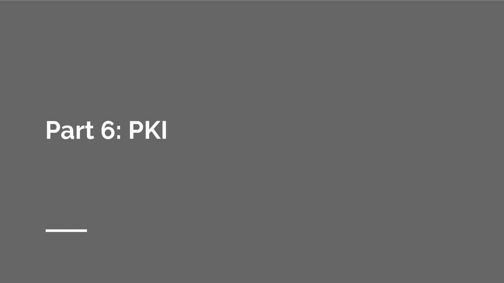 Part 6: PKI