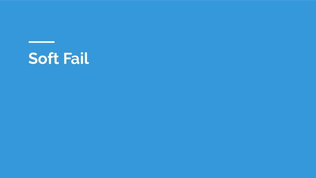 Soft Fail