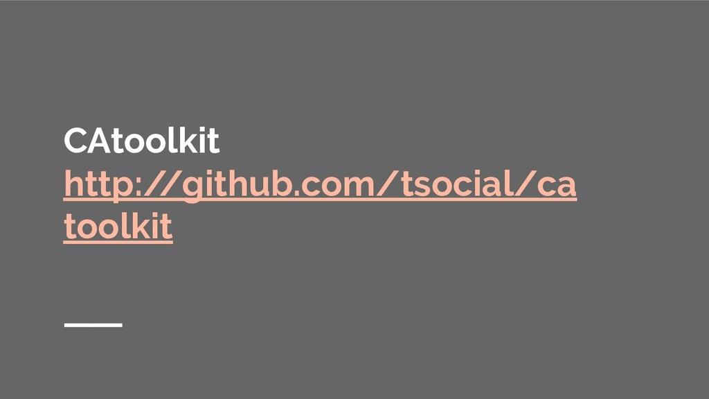 CAtoolkit http:/ /github.com/tsocial/ca toolkit