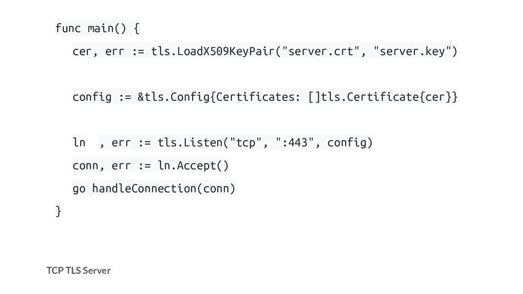 TCP TLS Server func main() { cer, err := tls.Lo...