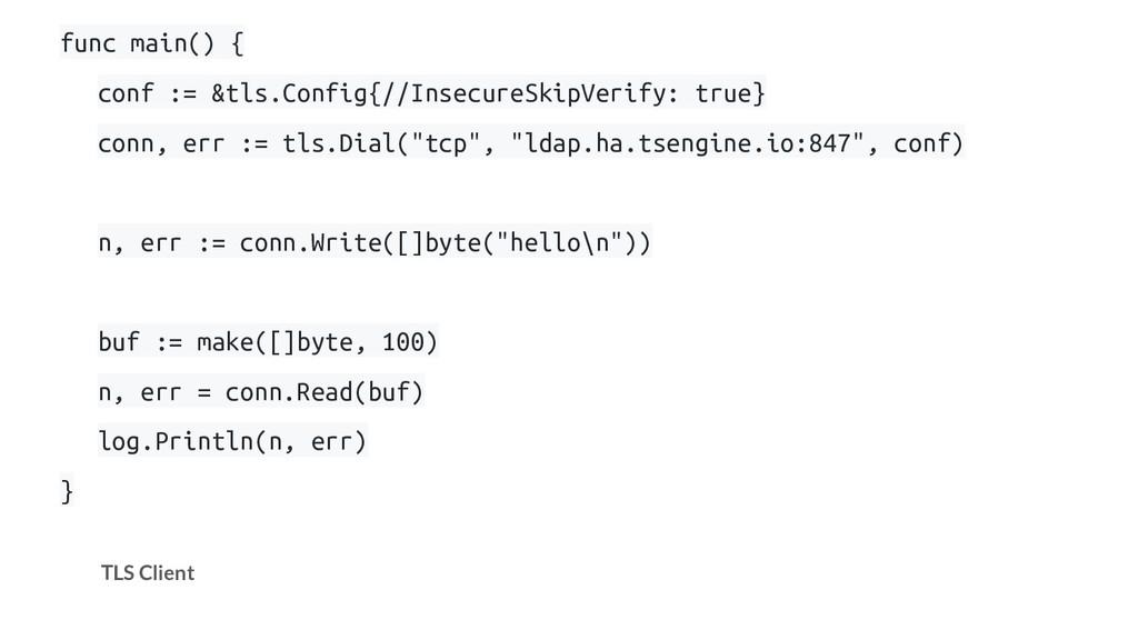 TLS Client func main() { conf := &tls.Config{//...