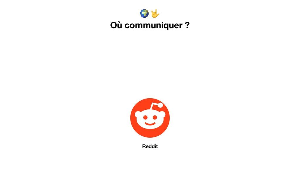 Où communiquer ? Reddit