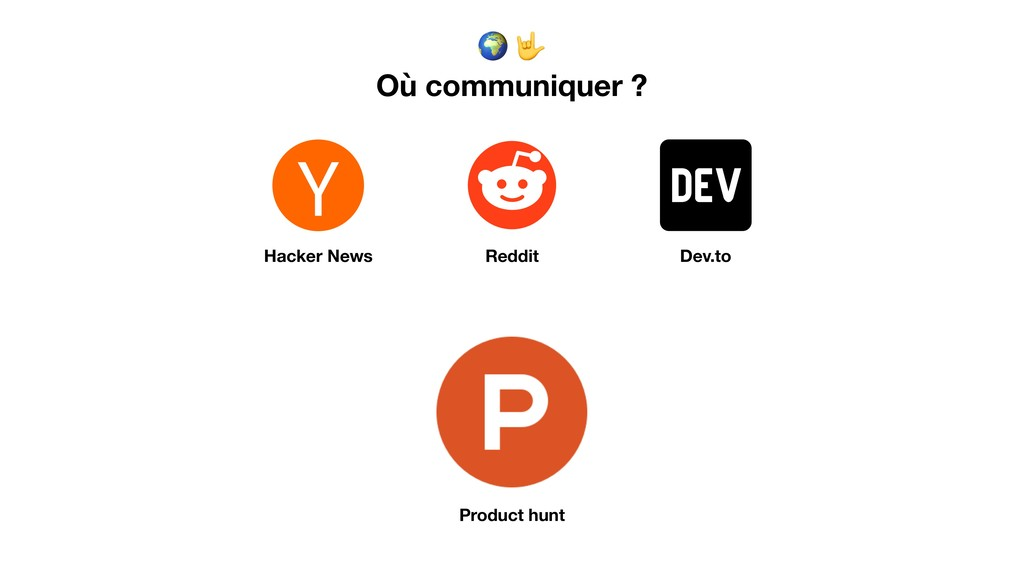 Où communiquer ? Dev.to Product hunt Hacker N...