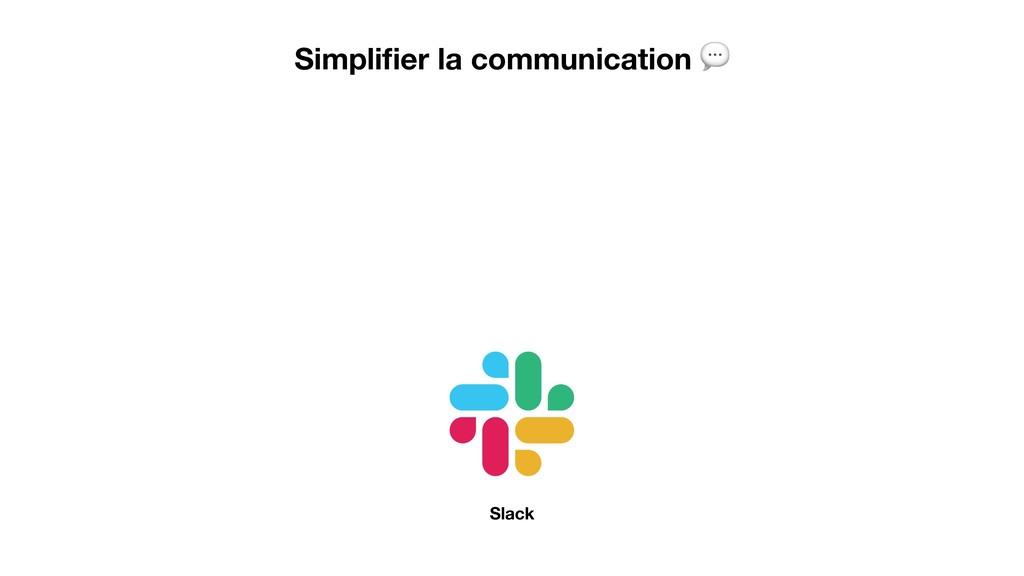 Simplifier la communication  Slack