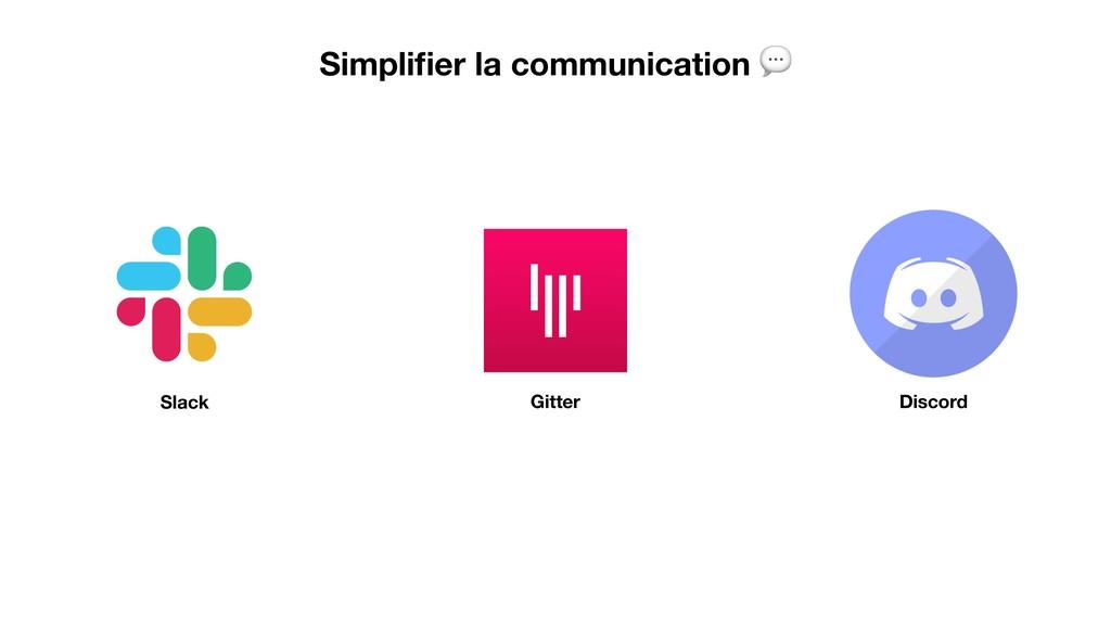 Simplifier la communication  Slack Gitter Discord
