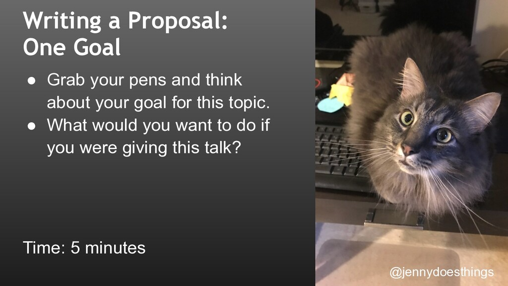Writing a Proposal: One Goal ● Grab your pens a...