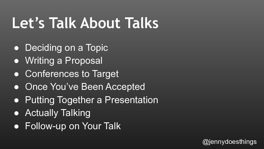 Let's Talk About Talks ● Deciding on a Topic ● ...