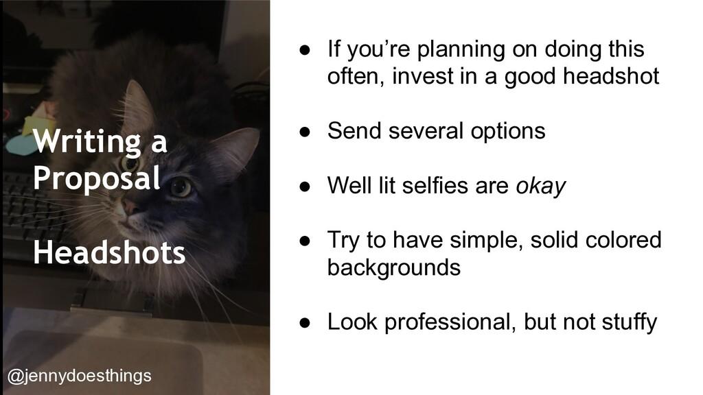 Writing a Proposal Headshots ● If you're planni...
