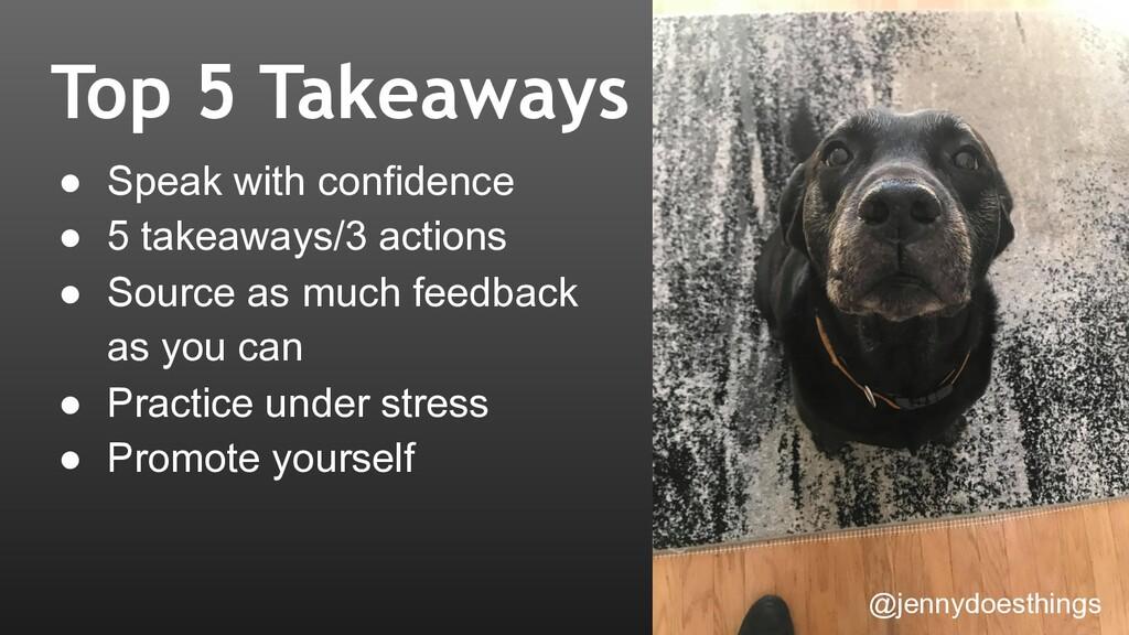 Top 5 Takeaways ● Speak with confidence ● 5 tak...