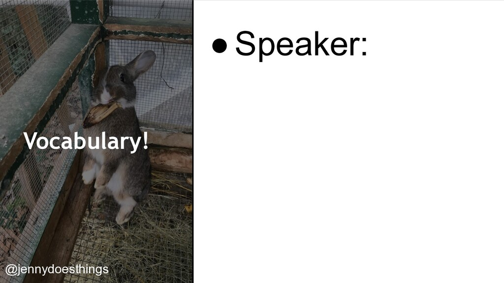 Vocabulary! ●Speaker: @jennydoesthings