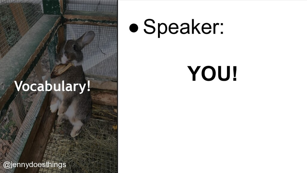 Vocabulary! YOU! @jennydoesthings ●Speaker: